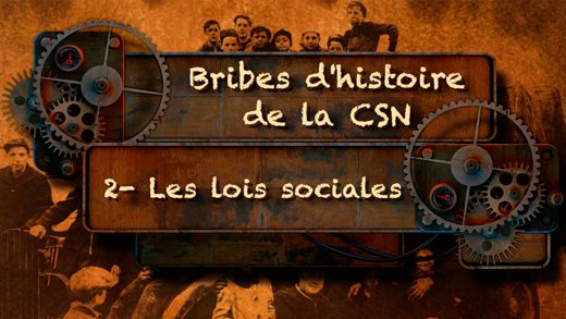 Bribes d'histoire de la CSN – Les lois sociales